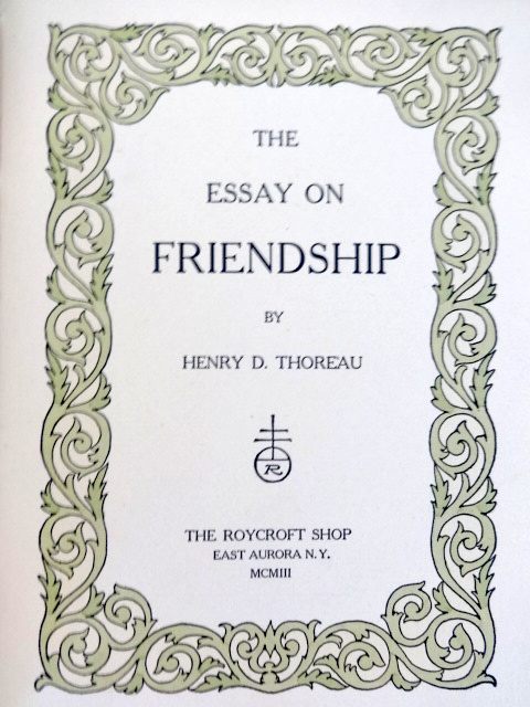 henry david thoreau friendship essay Henry david thoreau: henry david thoreau, american essayist, poet, and philosopher, known for his life of transcendentalism.