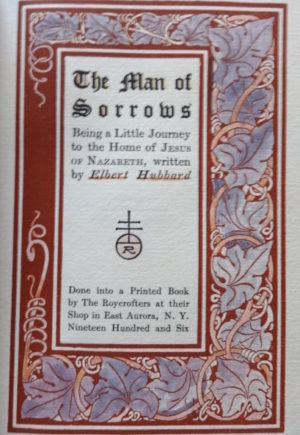 Man of Sorrows Illumined Roycroft Book Hubbard