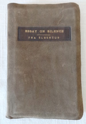 Essay on silence roycroft 1905 book elbert hubbard